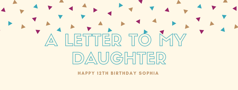 TWELVE a letter to my daughter on her Birthday – Leigh